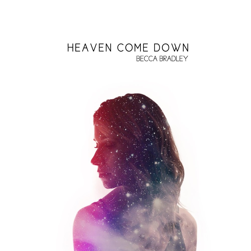 Heaven Come Down | Becca Bradley