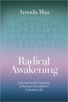 RADICAL AWAKENING Discovering the Radiance of Being in the Midst of Everyday Life