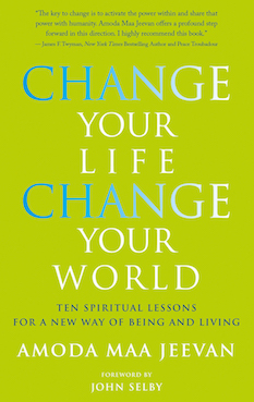 CHANGE YOUR LIFE, CHANGE YOUR WORLD Ten Spiritual Lessons for a New Way of Being and Living