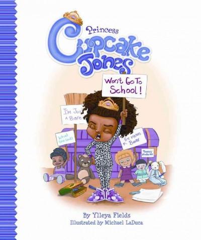 Princess Cupcake Jones Won't Go to School by Illeya Fields.jpg