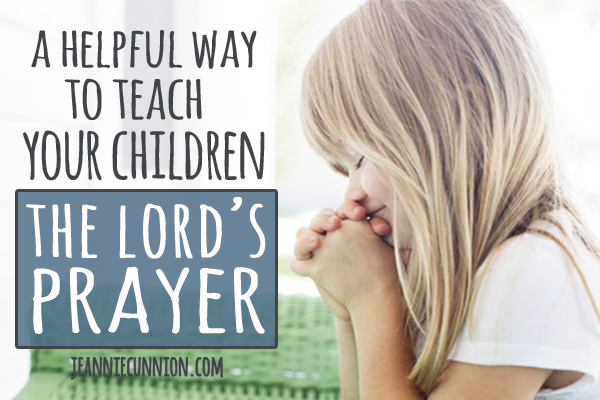 A Helpful Way To Teach Your Children The Lords Prayer