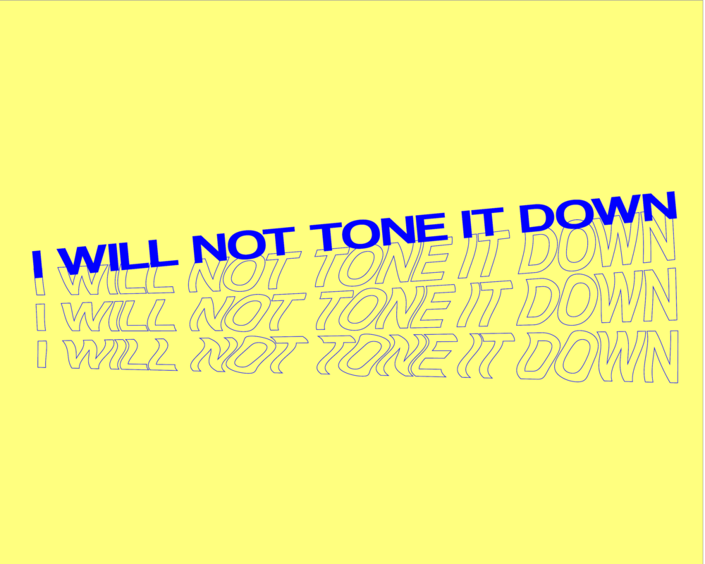 I Will Not Tone It Down - Small.png