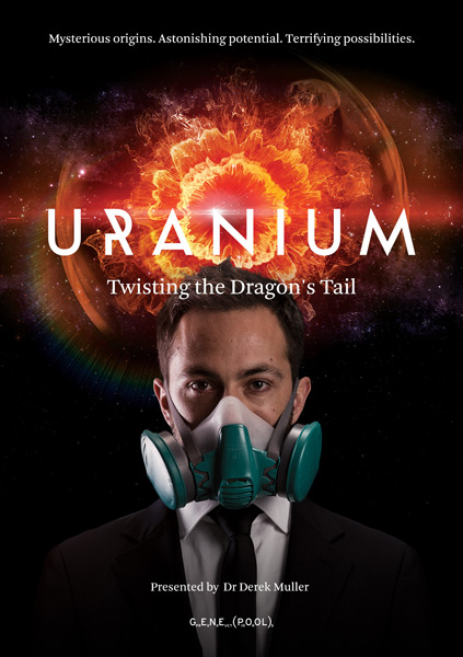 Uranium: Twisting the Dragon's Tail - 20153 x 60 min, 2 x 60 min,1 x 2 hourDocumentary Mini-SeriesGenepool Productions/SBS AustraliaPBS America/ZDF/ArteLegends say there's a world beneath this one where a dragon lies sleeping. They say be careful how you wake the dragon. The year 2015 marks the seventieth anniversary of the most profound change in the history of human enterprise on Earth: the unleashing of the elemental force within uranium, the explosion of an atomic bomb, the unleashing of the dragon. Come on an epic journey with physicist and YouTube phenomenon Dr Derek Muller to discover the untold story of the most wondrous and terrifying rock on Earth.