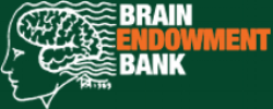 The Brain Endowment Bank   encourages brain donation to support medical and scientific researchers, who study the human brain, in search of better medications and treatments to ultimately develop a cure for brain diseases and disorders.  |  email  |  facebook  |