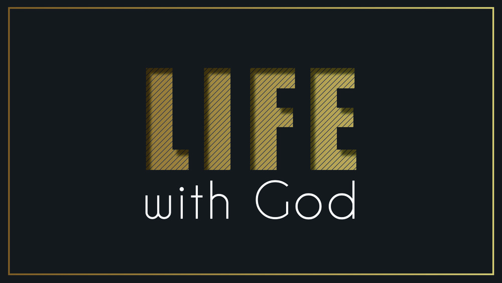 Life with God - 9/9/18-11/4/18