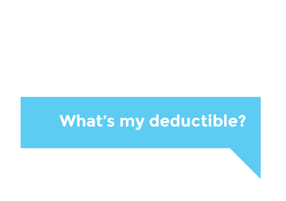 What's my deductible?