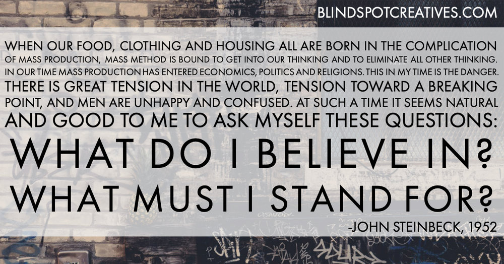 Blind Spot Creatives - Steinbeck Quote - Mass Production - Believe