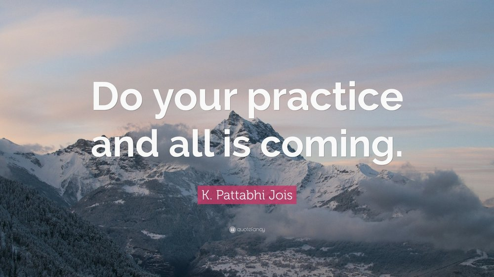 1740721-K-Pattabhi-Jois-Quote-Do-your-practice-and-all-is-coming.jpg