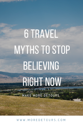 Travel myths stop people from adventuring. Read the 6 most popular myths debunked at MoreDetours.com!