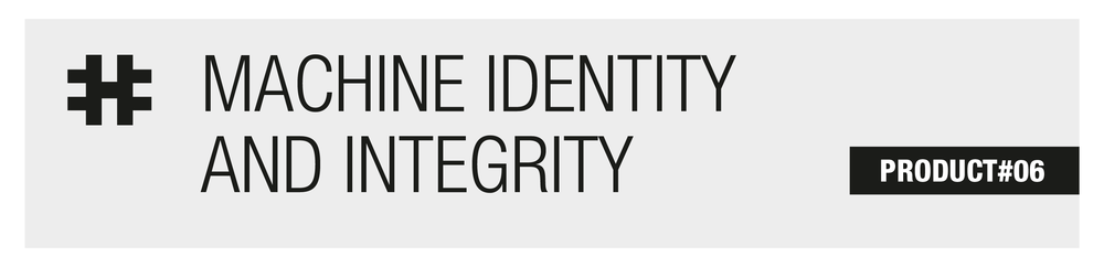Go to PRODUCT#06 Machine identity and integrity