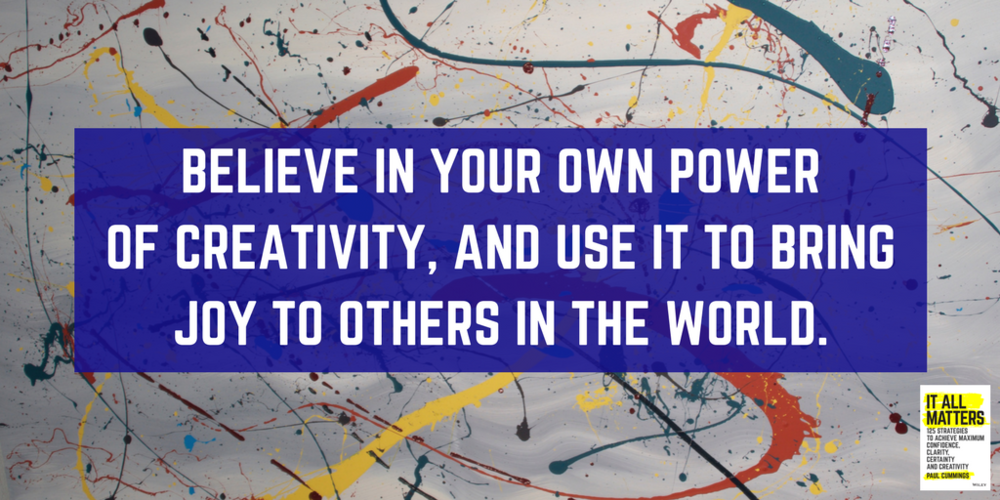 Believe in your own power of creativity, and use it to bring joy to others in the world..png