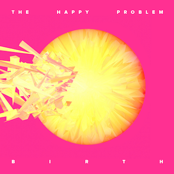 The Happy Problem - Birth (2016)   iTunes   -   Amazon   -   CD Baby