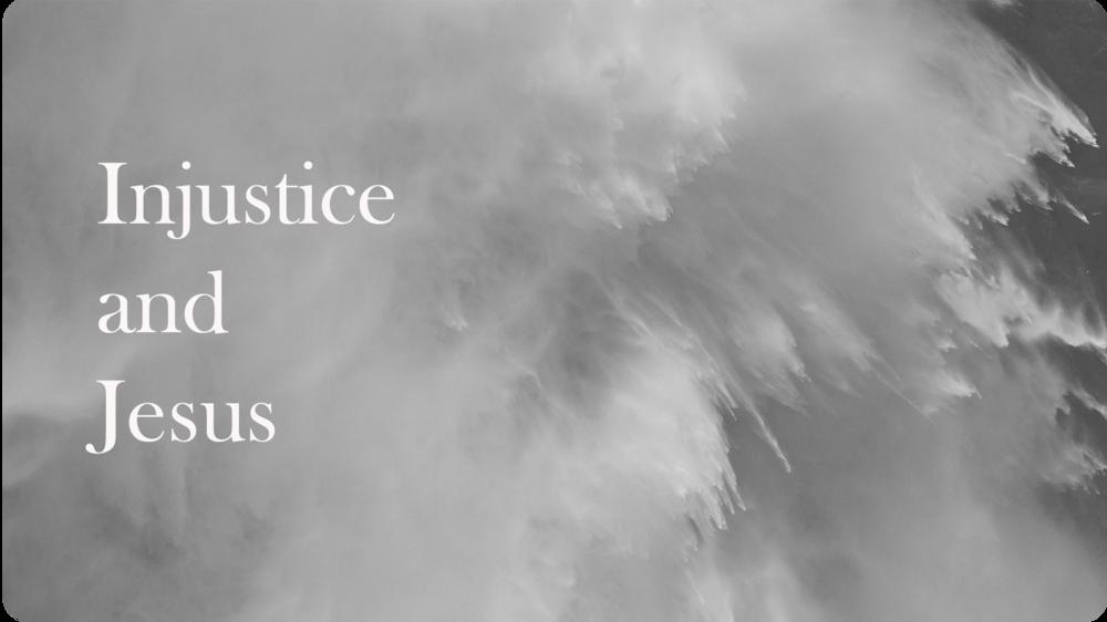 4.  Injustice and Jesus | 28.01.18