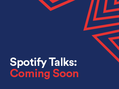 Coming Soon Join us in January for our next Spotify Talks. More details to come.
