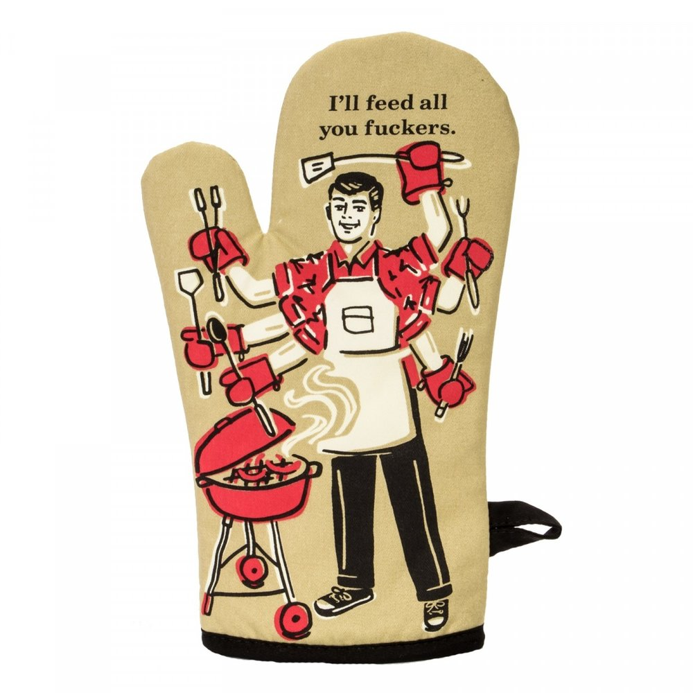 I'll Feed All You Fuckers - Oven Mitt - So you're the king of barbeque's or master of the oven? Well let those fuckers know that you're feeding them and keep their gobs shut. Just make sure you own these oven mitts so you don't burn yourself!