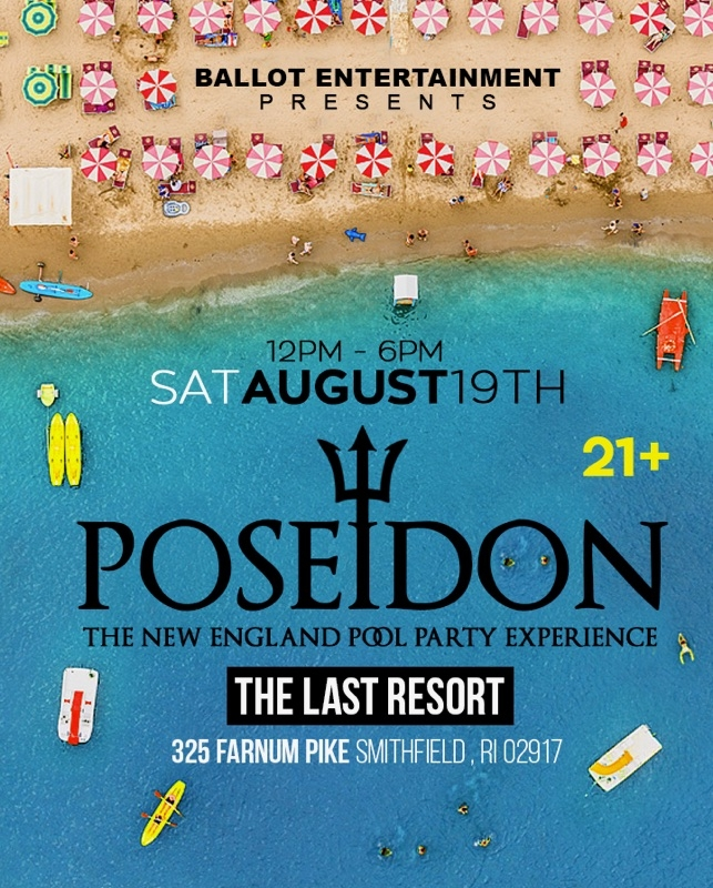 "Poseidon Pool Party Returns for the second year in a row to help us close out the Summer! Adding ""Fun In The Sun"" w/ Water Gun Fights & Beer Pong alongside some of our most talented DJ's playing the latest in today's top music, this is an event you cant miss! We also have a beautiful selection of bottle girls that will blow your VIP experience away! With a large olympic sized pool, 3 bars, volley ball turf, an impressive stage and sound system - The Last Resort in Smithfield, Rhode Island sets the scene for the best New England Pool Party Experience. LETS GET BENT! For Information on VIP Tables or Cabanas Please Email duke@bentland.org or Text 781.408.0612"