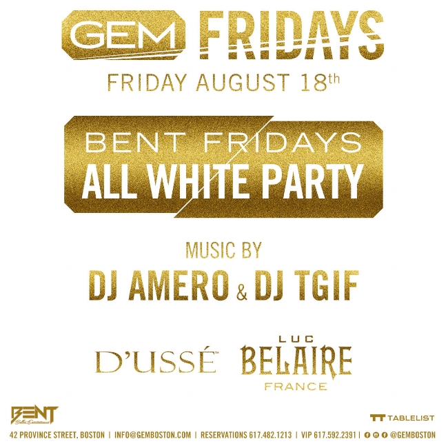 Sponsored by D'usse' & Belaire Luxe, the most anticipated monthly hip hop event,  Bent Fridays , returns for our 2nd Annual All White Party !  Location:   Gem Lounge 42 Province Street Boston, MA 02108.  (Valet Parking is Available across the Street for $15 All Night)  Music By : DJ Amero & DJ TGIF playing the latest in Hip Hop, Reggae, & Top 40  Link for LIMITED Ladies Free Tickets, Early Bird Tickets and Table Packages starting as low as $250 available below! Due to Sponsorship each table comes with a FREE Bottle of Belaire Luxe. For More Information or VIP Bookings Text 781.408.0612 LETS GET BENT!
