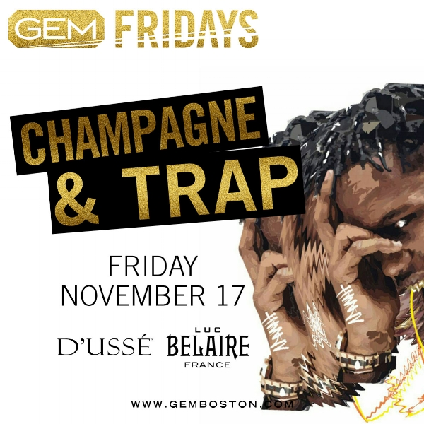 Our sell out monthly Hip Hop event Champagne & Trap returns to Gem!   Music by : New Yorks own DJ TGIF    For More Information, Birthdays, VIP Tables Text 781.408.0612  LETS GET BENT!