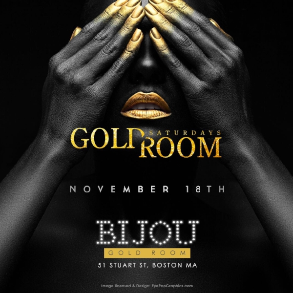 The New Gold Room Saturdays at Bijou Returns for another sold out Saturday!    Bijou   51 STUART ST BOSTON.MA    Music   HIP HOP. TOP 40. INTERNATIONAL   For More Information, Birthdays, & VIP Tables:  781.408.0612