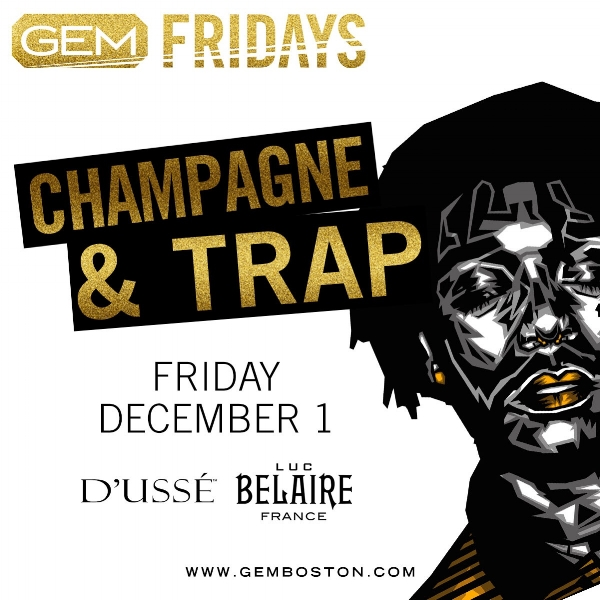 Our sell out branded event, Champagne & Trap, returns for the last time this year and will open up with a Fashion & Art Show!!    Gem Lounge  42 PROVINCE STREET BOSTON, MA (Valet Parking Across the street for $15 all night)   DJ TGIF & DJ Amero  HIP HOP. TOP 40. INTERNATIONAL  For More Information, Birthdays, VIP TEXT 781.408.0612