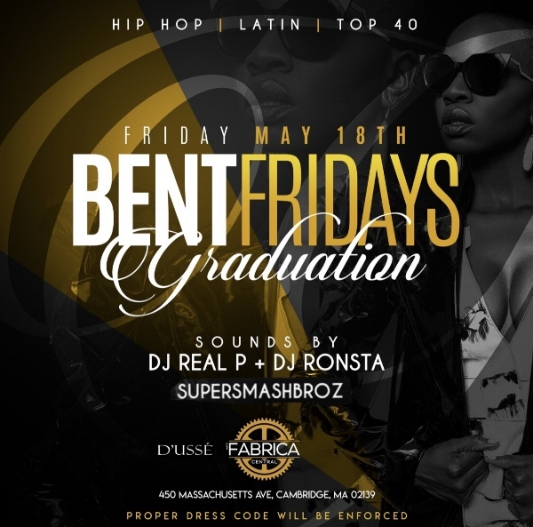 Boston's most popular hip hop party returns for its annual sell out graduation party for the class of 2018! Link for  LIMITED  Ladies Free Tix & Table Packages below. LETS GET BENT !   La Fabrica Central  450 Massachusetts Avenue Cambridge, MA   DJ Real P, DJ Ronsta & Super SMash Broz  HIP HOP. TOP 40. LATIN. INTERNATIONAL      FMI. Birthdays. Graduation/Birthdays. VIP Text: 781.408.0612