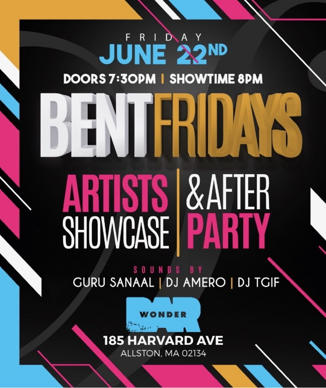 This edition of Bent Fridays will feature LIVE Performances from some of Boston's Preeminent Poets & Artists & transition into our epic sell out after party at 10pm! Doors open at 7:30pm and show time starts at 8pm sharp! LETS GET BENT    Wonder Bar   186 HARVARD AVE ALLSTON, MA   GURU SANAAL , DJ AMERO & DJ TGIF   HIP HOP. TOP 40. INTERNATIONAL  For More Information, Birthdays, VIP TEXT 781.408.0612