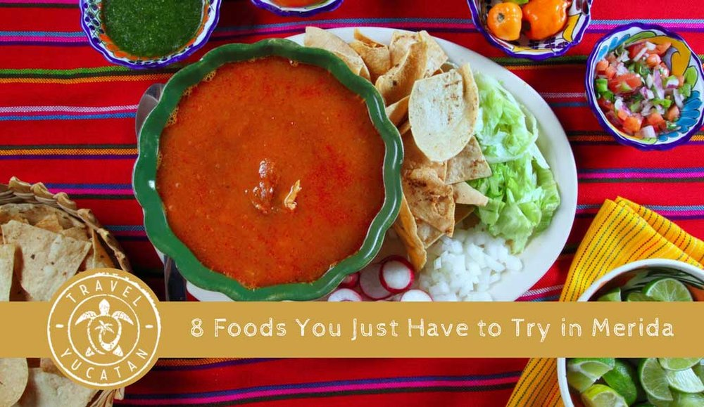 TRAVEL YUCATAN - 8 Foods You Just Have to Try in Merida     Photo credit: Travel Yucatan