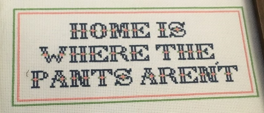 Home Is Where The Pants Aren't.jpeg