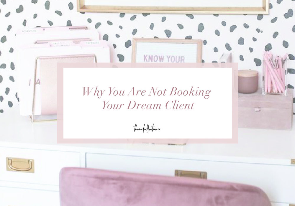 Why You Are Not Booking Your Dream Client