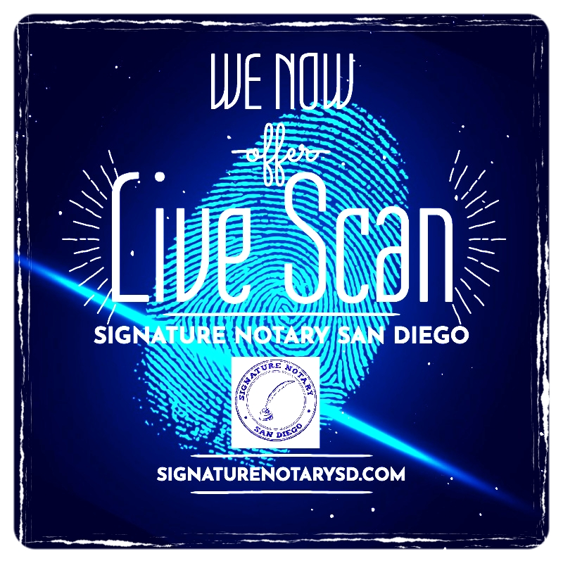 WE NOW OFFER LIVE SCAN SIGNATURE NOTARY SAN DIEGO.jpeg