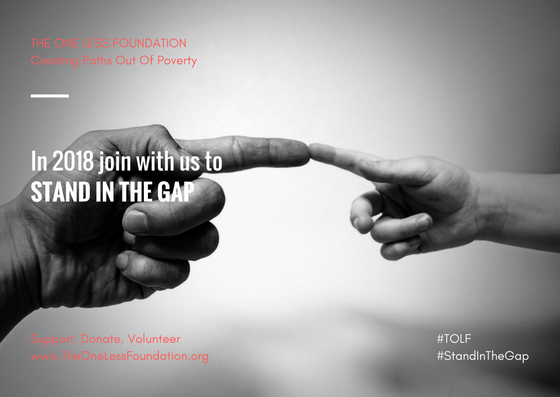 Make sure you follow our #StandInTheGap project on social media throughout the year and see contributions from supporters like you and why they are standing in the gap with THE ONE LESS FOUNDATION.  #StandInTheGap #TOLF