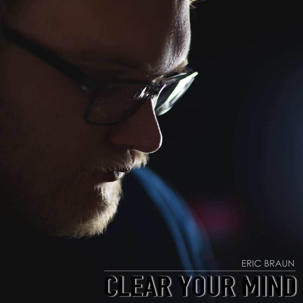Clear Your Mind - Eric Braun - Album Cover.jpg