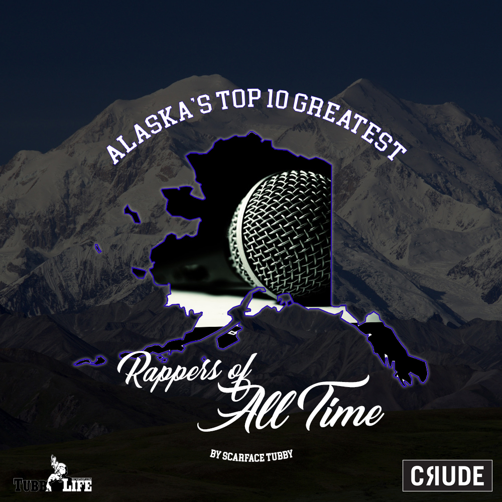 It's finally here! Alaska's Top 10 Greatest Rappers of All Time list, according to Scarface Tubby, via Crude Magazine - CLICK HERE