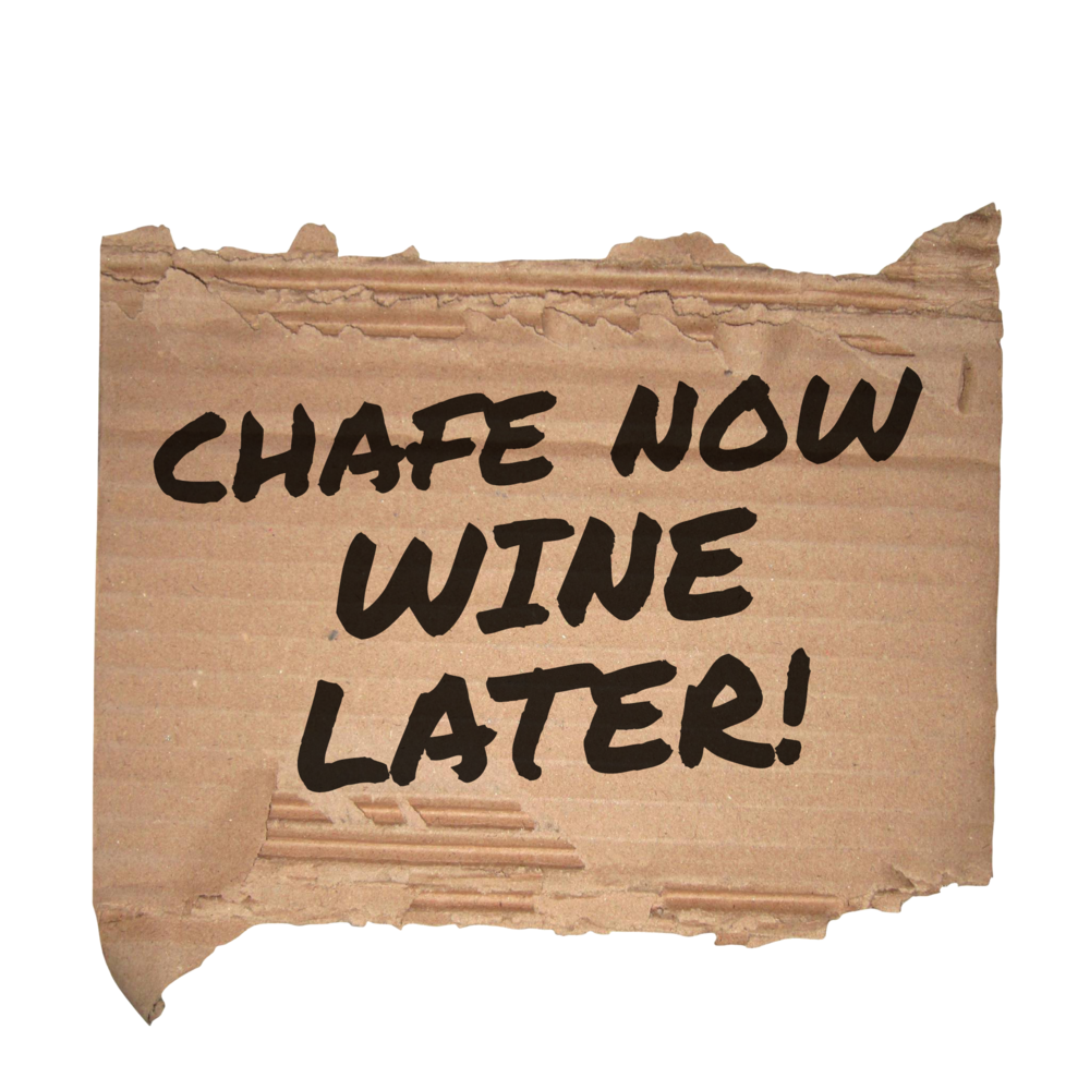Chafe now Wine Later.png