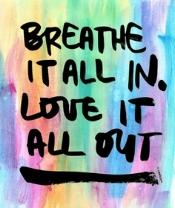 Breathe-it-all-in-love-it-all-out.jpg