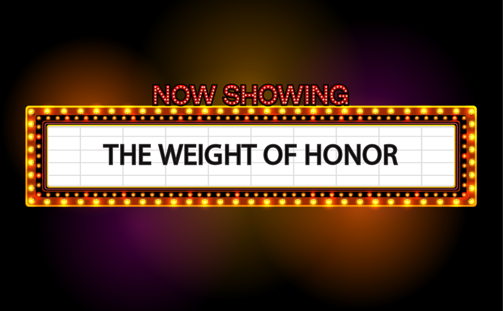 Now Showing - The Weight of Honor.png