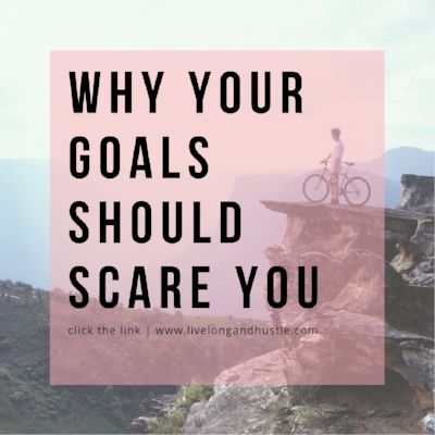 why your goals should scare you be fearless.jpg