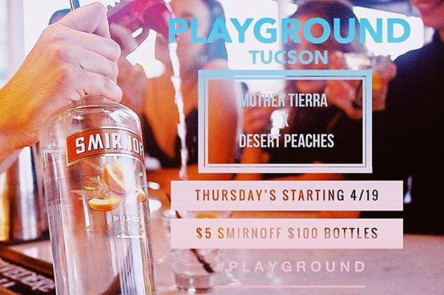 Playground X Desert Peaches X DJ Mother Tierra  THIS THURSDAY at @playtucson get down to some @mothertierra jams with us on the rooftop! $5 Smirnoff drinks and $100 bottles! 🍸🌸🎶