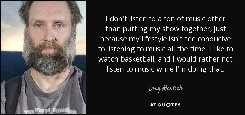 quote-i-don-t-listen-to-a-ton-of-music-other-than-putting-my-show-together-just-because-my-doug-martsch-134-71-12.jpg