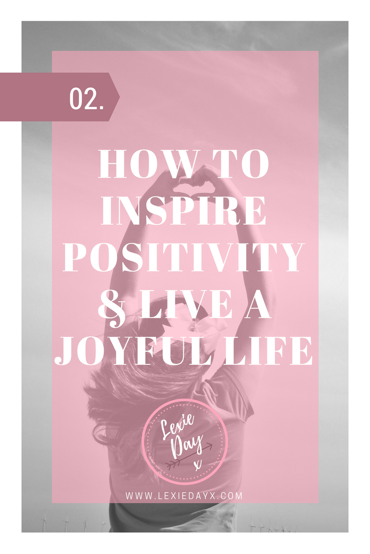 How To Inspire Positivity and Live a Fulfilling & Joyful Life. I am not going to lie, I can be quite a pessimist. I assume this somehow correlates with my mental health issues or vice versa but it is something that I am working to improve on every day. I have started taking the steps to become more positive and happier in my daily life and want to share my experiences with you, along with what I have learned so far.