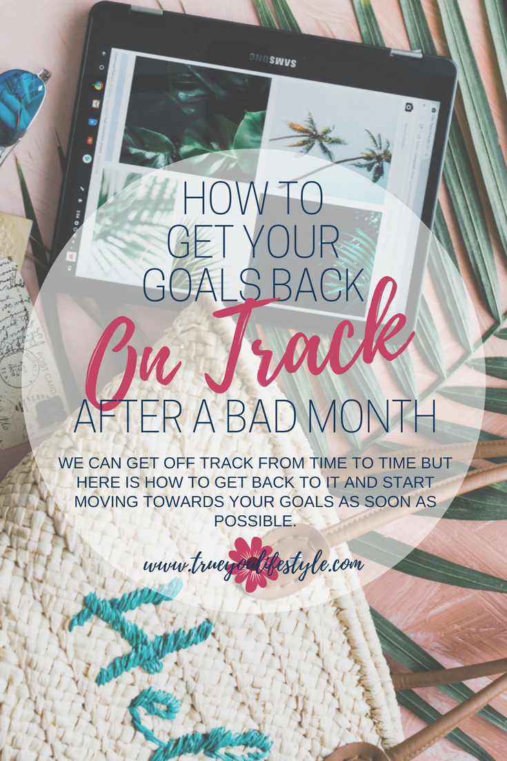 How To Get Your Goals Back on Track After a Bad Month  No matter how much we want to change our future we will always have days, weeks or months where we are not at our best. We can lose motivation, or just find ourselves a bit lost along the way. After going through a bit of a tough month where all of my goals kind of fell by the wayside,  here is what I am doing to get myself back on track.