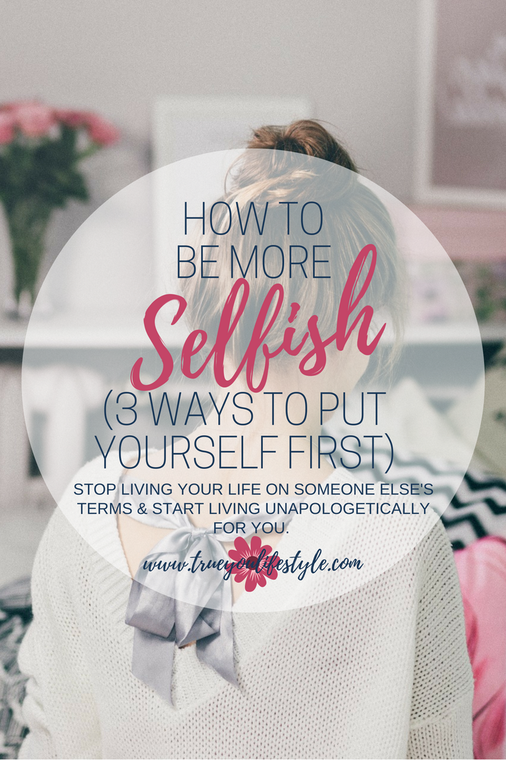 How To Be More Selfish  Why do we put other people's needs before our own? People that don't need to be looked after or cared for,yet we still feel it necessary to put ourselves in a more difficult position for others. Now I am all for helping those you love and giving back but when it comes to your mental health and wellness there comes a time when you need to block out what everyone else needs and just focus on you. So how can you become more selfish and put yourself first?