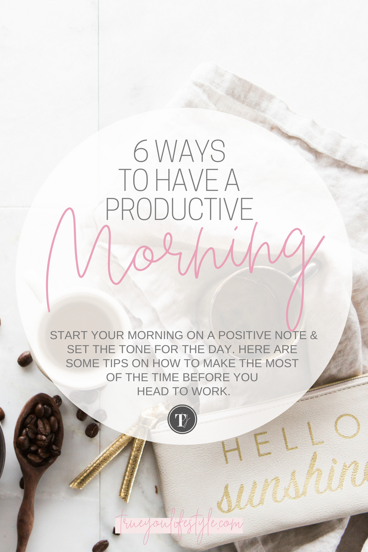 6 Ways to Have a Productive Morning Routine