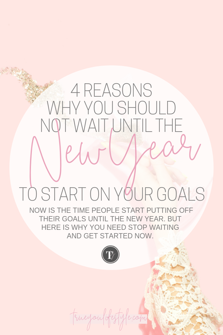 4 Reasons Why You Shouldn't Wait Until The New Year to Start On Your Goals