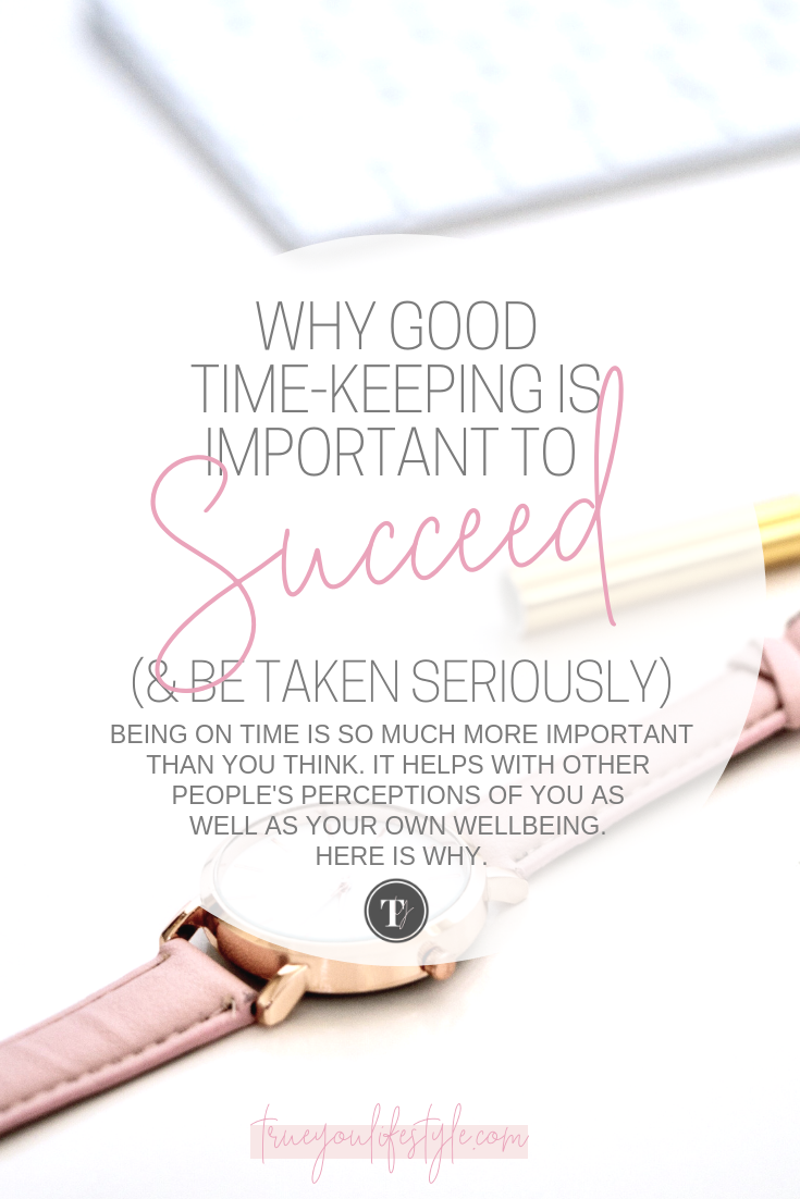 Why Good Time-Keeping is Important to Succeed (& Be Taken Seriously)