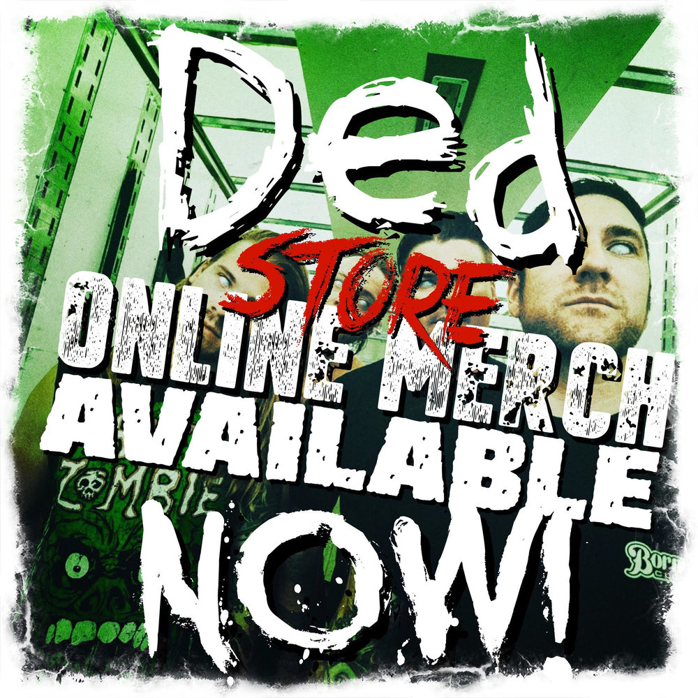Online Store Open! - Ded's merch store is finally here! Get your favorite Ded gear including T-shirts, hats & physical CDs!