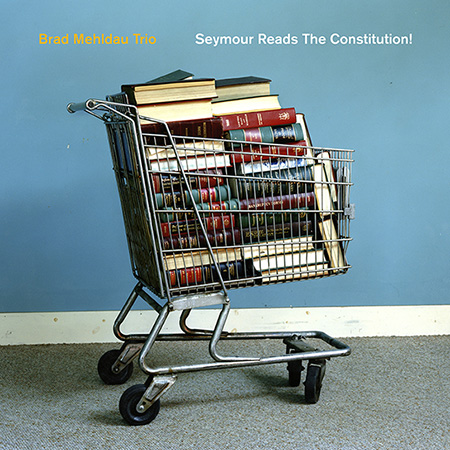 BRAD MEHLDAU TRIO - TITLE: SEYMOUR READS THE CONSTITUTION!RELEASED: MAY 19th, 2018LABEL: NONESUCHPLAYERS:BRAD MEHLDAU (PIANO)LARRY GRENADIER (BASS)JEFF BALLARD (DRUMS)PRODUCED BY BRAD MEHLDAURECORDED AT AVATAR STUDIOS, NYC