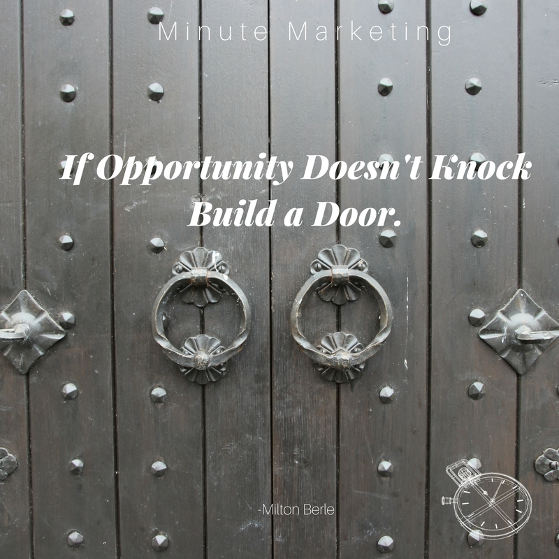 If Opportunity Doesnt Knock Build A Door Minute Marketing