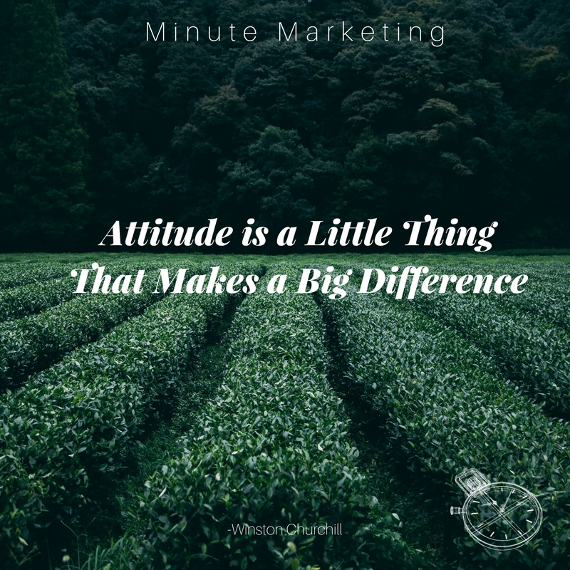 Attitude Is Everything Minute Marketing