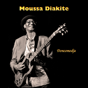 MOUSSA DIAKITE - 'DONCOMODJA' LP (2016 Wassa Recording) - Songwriter, Producer, Bass Guitar on All Tracks (Available on iTunes)